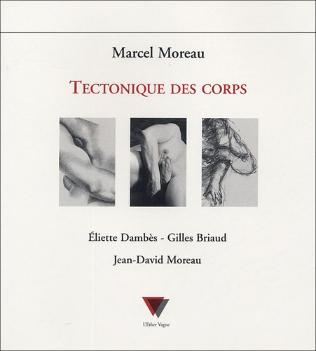 Marcel Moreau - Tectonique des corps - Eliette Dambès, Gilles Briaud, Jean-David Moreau.