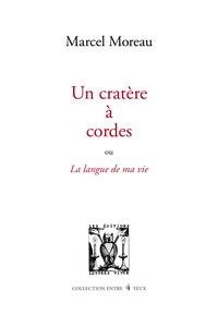 Marcel Moreau - Un cratère à cordes - La langue de ma vie.
