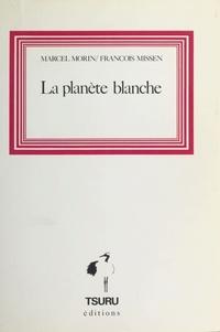 Marcel Morin et François Missen - La Planète blanche.