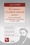 Marcel Moritz - Les communes et la publicité commerciale extérieure - Pour une valorisation environnementale et économique de l'espace public.