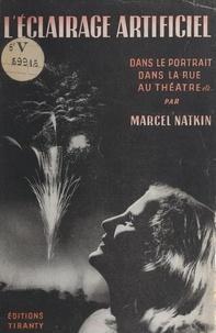 Marcel Natkin et  Brassaï - Éclairages artificiels - Pour le portrait, dans le home, dans la rue, au théâtre, etc. Avec 109 illustrations et 7 schémas.