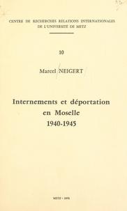 Marcel Neigert et Raymond Poidevin - Internements et déportation en Moselle, 1940-1945.