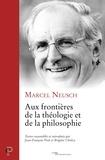 Marcel Neusch - Aux frontières de la théologie et de la philosophie.