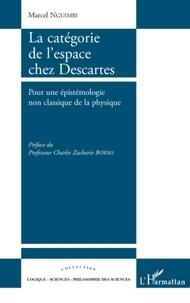 Marcel Nguimbi - La catégorie de l'espace chez Descartes - Pour une épistémologie non classique de la physique.