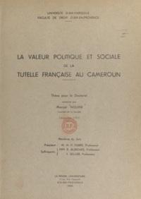 Marcel Nguini - La valeur politique et sociale de la tutelle française au Cameroun - Thèse pour le Doctorat.