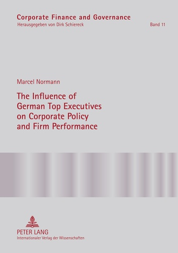 Marcel Normann - The Influence of German Top Executives on Corporate Policy and Firm Performance.