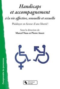 Marcel Nuss et Pierre Ancet - Accompagnement à la vie affective, sensuelle et sexuelle - Plaidoyer en faveur d'une liberté !.