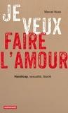 Marcel Nuss - Je veux faire l'amour - Handicap, sexualité, liberté.