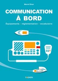 Marcel Oliver - Communication à bord - Equipements, réglementation, vocabulaire.