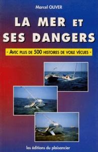 Marcel Olivier - La mer et ses dangers - Avec plus de 500 histoires de voile vécues.
