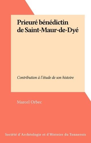 Prieuré bénédictin de Saint-Maur-de-Dyé. Contribution à l'étude de son histoire