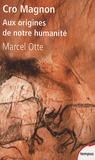 Marcel Otte - Cro Magnon - Aux origines de notre humanité.