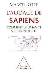 Marcel Otte - L'audace de Sapiens - Comment l'humanité s'est constituée.