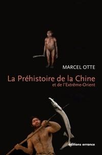 Marcel Otte - La Préhistoire de la Chine et de l'Extrême-Orient - Nouveaux regards.
