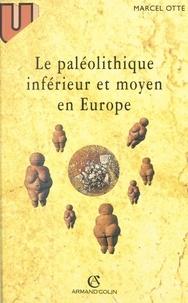 Marcel Otte - Le paléolithique inférieur et moyen en Europe.