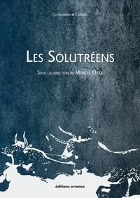 Marcel Otte - Les Solutréens.