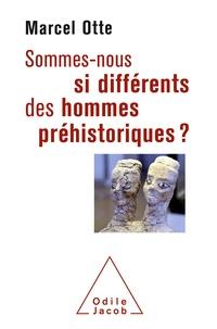 Marcel Otte - Sommes-nous si différents des hommes préhistoriques ? - Pour une nouvelle alliance avec la nature.