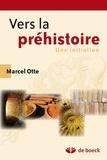 Marcel Otte - Vers la préhistoire - Une initiation.