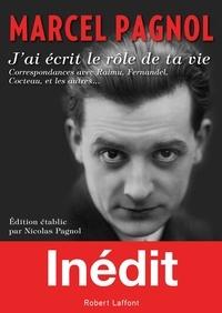 """Marcel Pagnol - """"J'ai écrit le rôle de ta vie"""" - Correspondances avec Raimu, Fernandel, Cocteau, et les autres."""