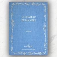 Marcel Pagnol - Le chateau de ma mère.