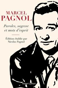 Marcel Pagnol et Nicolas Pagnol - Paroles, sagesse et mots d'esprit.