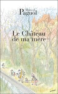 Marcel Pagnol - Souvenirs d'enfance Tome 2 : Le Château de ma mère.