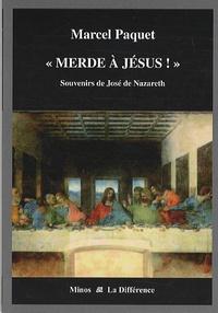 """Marcel Paquet - """"Merde à Jésus !"""" - Souvenirs de José de Nazareth."""