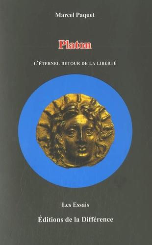 Marcel Paquet - Platon - L'éternel retour de la liberté.