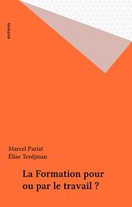 Marcel Pariat et Elise Terdjman - La formation pour ou par le travail ?.