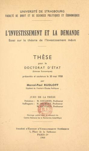 L'investissement et la demande. Essai sur la théorie de l'investissement induit. Thèse pour le Doctorat d'état en sciences économiques