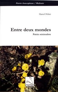 Marcel Peltier - Entre deux mondes - Poésie minimaliste.