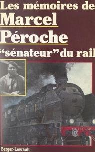 """Marcel Péroche et Didier Sénécal - Les mémoires de Marcel Péroche, """"sénateur"""" du rail."""