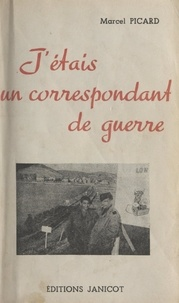Marcel Picard - J'étais un correspondant de guerre.