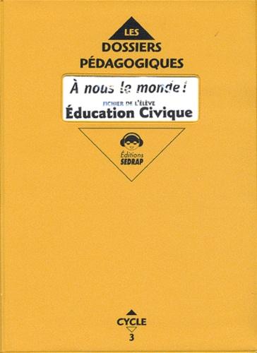 Marcel Pineau et Yves Mole - A nous le monde ! Education civique CE2 - Fichier à photocopier.