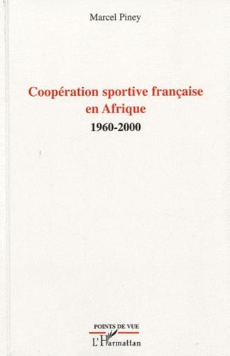 Marcel Piney - Coopération sportive française en Afrique - 1960-2000.