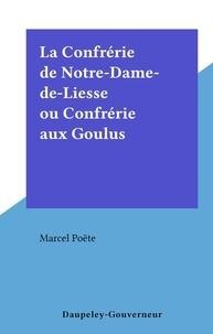 Marcel Poëte - La Confrérie de Notre-Dame-de-Liesse ou Confrérie aux Goulus.