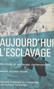Marcel Pollaud-Dulian - Aujourd'hui l'esclavage - Servitude et esclavage contemporains.