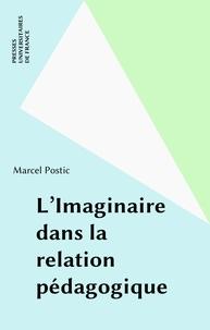 Marcel Postic - L'Imaginaire dans la relation pédagogique.