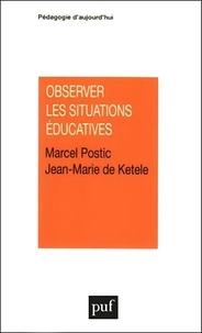 Marcel Postic et Jean-Marie De Ketele - Observer les situations éducatives.