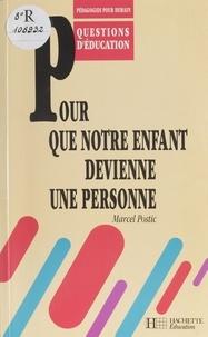 Marcel Postic - Pour que notre enfant devienne une personne.