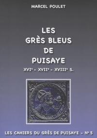 Marcel Poulet - Les grès bleus de Puisaye XVIe-XVIIe-XVIIIe S - Origines, production, évolution.
