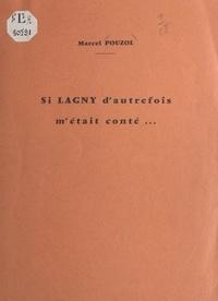 Marcel Pouzol - Si Lagny d'autrefois m'était conté....