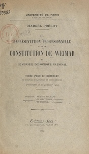 Marcel Prélot et  Faculté de droit de l'Universi - La représentation professionnelle dans la constitution de Weimar et le Conseil économique national - Thèse pour le Doctorat ès sciences politiques et économiques, présentée le 29 janvier 1924.