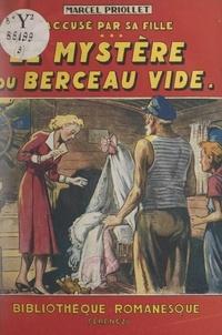 Marcel Priollet - Accusé par sa fille ! (3). Le mystère du berceau vide.