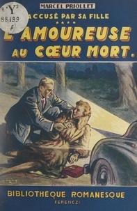 Marcel Priollet - Accusé par sa fille ! (4). L'amoureuse au cœur mort.