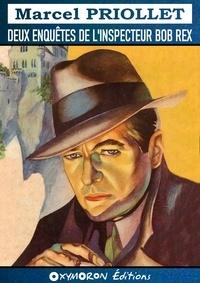 Marcel Priollet - Deux enquêtes de l'inspecteur Bob Rex.
