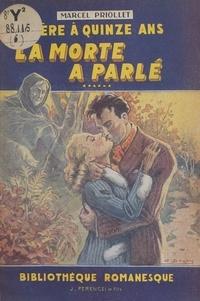 Marcel Priollet - Mère a quinze ans - La morte a parlé.