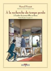 Marcel Proust et Stéphane Heuet - A la recherche du temps perdu  : A l'ombre des jeunes filles en fleurs - Noms de pays : Le pays, Volume 2.
