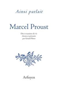 Marcel Proust - Ainsi parlait Marcel Proust - Dits et maximes de vie.