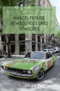 Marcel Proust: Bewegendes und Bewegtes.